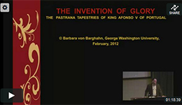 "Video: ""The Invention of Glory: The Pastrana Tapestries of King Afonso V of Portugal,"" by Barbara von Barghahn, George Washington University"